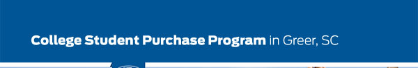 College Student Purchase Program in Greer, SC