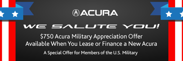 We Salute You! $750 Acura Military Appreciation Offer  Available When You Lease or Finance a New Acura A Special Offer for Members of the U.S. Military