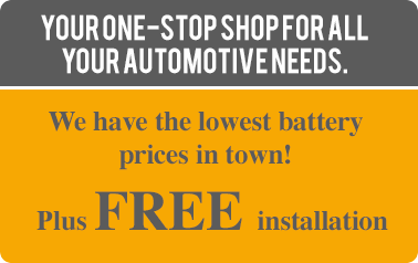 Your One-Stop Shop For All Your Automotive Needs. We have the lowest battery prices in town! Plus free installation