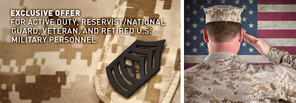 Exclusive offer for active duty, reservist/national guard, veteran, and retired U.S. military personnel